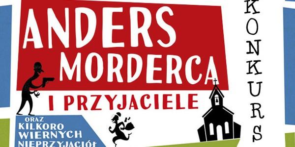 """Do wygrania egzemplarze powieści """"Anders Morderca i przyjaciele (oraz kilkoro wiernych nieprzyjaciół)"""
