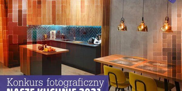 Konkurs fotograficzny Nasze kuchnie 2021 – IX edycja